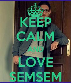 Poster: KEEP CALM AND LOVE SEMSEM