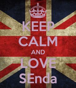 Poster: KEEP CALM AND LOVE SEnda