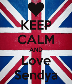 Poster: KEEP CALM AND Love Sendya