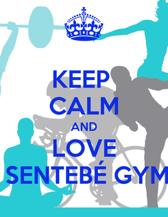 Poster: KEEP  CALM AND LOVE  SENTEBÉ GYM