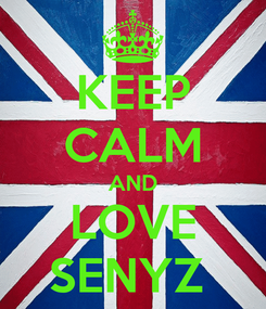 Poster: KEEP CALM AND LOVE SENYZ