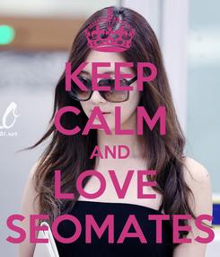 Poster: KEEP CALM AND LOVE  SEOMATES