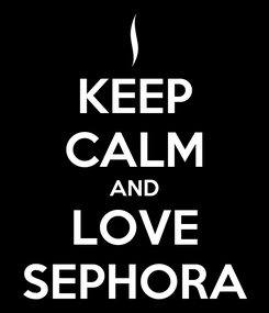 Poster: KEEP CALM AND LOVE SEPHORA