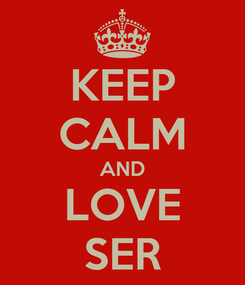 Poster: KEEP CALM AND LOVE SER