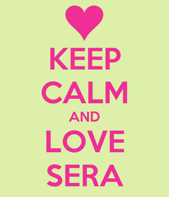 Poster: KEEP CALM AND LOVE SERA