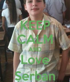Poster: KEEP CALM AND Love Șerban