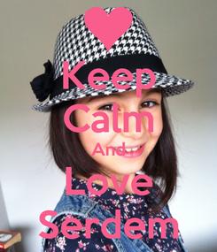 Poster: Keep Calm And Love Serdem