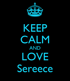 Poster: KEEP CALM AND LOVE Sereece
