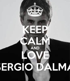 Poster: KEEP CALM AND LOVE SERGIO DALMA