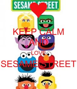 Poster: KEEP CALM AND LOVE SESAME STREET