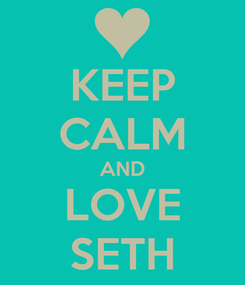 Poster: KEEP CALM AND LOVE SETH