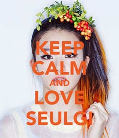 Poster: KEEP CALM AND LOVE SEULGI