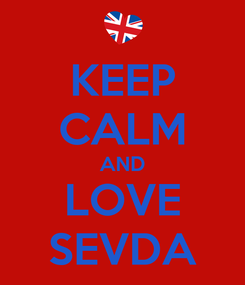 Poster: KEEP CALM AND LOVE SEVDA
