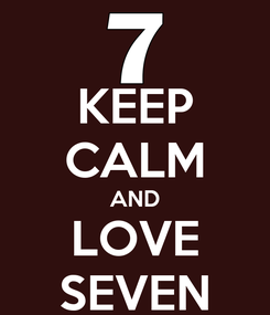 Poster: KEEP CALM AND LOVE SEVEN