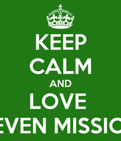 Poster: KEEP CALM AND LOVE  SEVEN MISSION