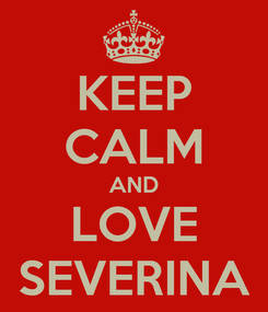 Poster: KEEP CALM AND LOVE SEVERINA