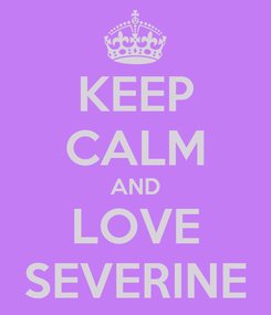 Poster: KEEP CALM AND LOVE SEVERINE