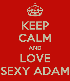 Poster: KEEP CALM AND LOVE SEXY ADAM