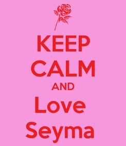 Poster: KEEP CALM AND Love  Seyma