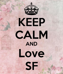 Poster: KEEP CALM AND Love SF