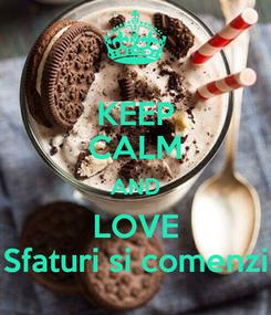 Poster: KEEP CALM AND LOVE Sfaturi si comenzi