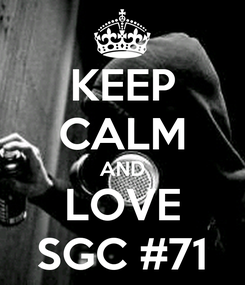 Poster: KEEP CALM AND LOVE SGC #71