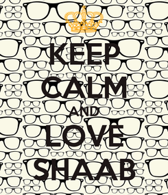 Poster: KEEP CALM AND LOVE SHAAB