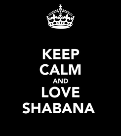 Poster: KEEP CALM AND LOVE SHABANA