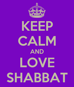 Poster: KEEP CALM AND LOVE SHABBAT