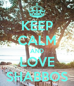 Poster: KEEP CALM AND LOVE SHABBOS