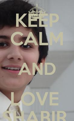 Poster: KEEP CALM AND LOVE  SHABIR