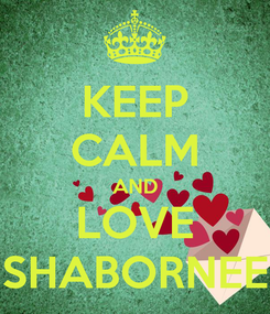 Poster: KEEP CALM AND LOVE SHABORNEE