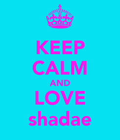 Poster: KEEP CALM AND LOVE shadae