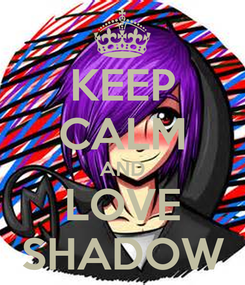 Poster: KEEP CALM AND LOVE SHADOW