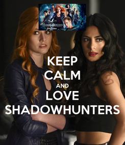 Poster: KEEP CALM AND LOVE SHADOWHUNTERS
