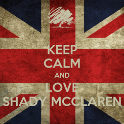 Poster: KEEP CALM AND LOVE SHADY MCCLAREN