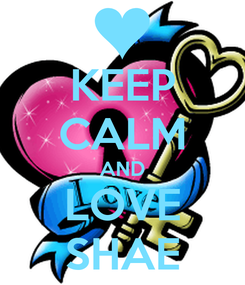 Poster: KEEP CALM AND LOVE SHAE