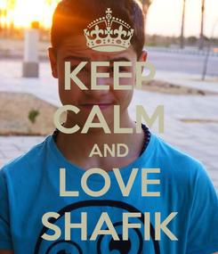 Poster: KEEP CALM AND LOVE SHAFIK