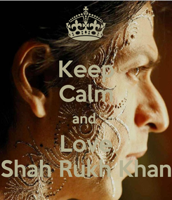 Poster: Keep Calm and  Love Shah Rukh Khan