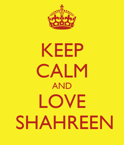 Poster: KEEP CALM AND LOVE  SHAHREEN