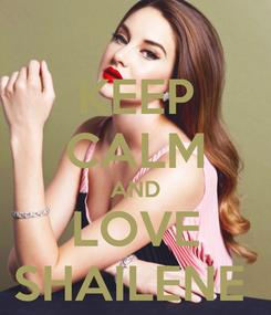 Poster: KEEP CALM AND LOVE SHAILENE