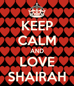 Poster: KEEP CALM AND LOVE SHAIRAH