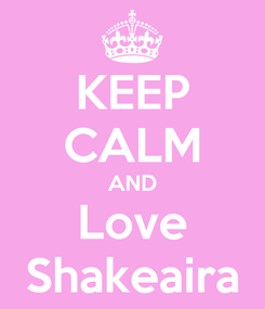 Poster: KEEP CALM AND Love Shakeaira