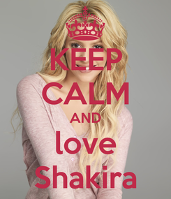 Poster: KEEP CALM AND love Shakira