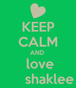 Poster: KEEP CALM AND   love       shaklee