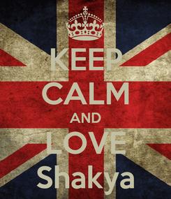Poster: KEEP CALM AND LOVE Shakya