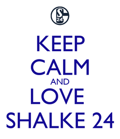 Poster: KEEP CALM AND LOVE  SHALKE 24