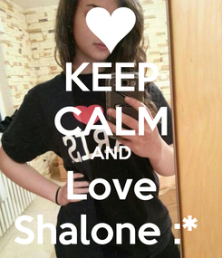 Poster: KEEP CALM AND Love Shalone :*