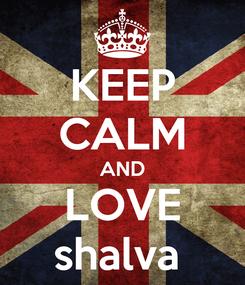 Poster: KEEP CALM AND LOVE shalva