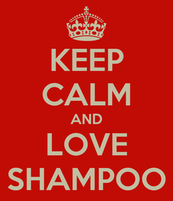 Poster: KEEP CALM AND LOVE SHAMPOO